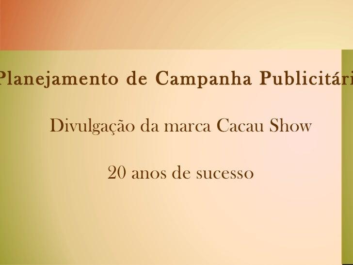 Planejamento de Campanha Publicitária Divulgação da marca Cacau Show 20 anos de sucesso