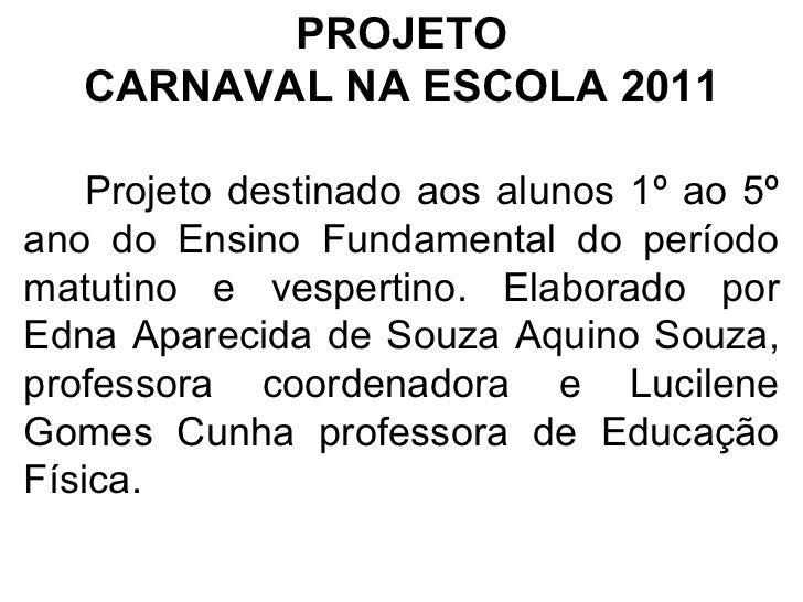 PROJETO CARNAVAL NA ESCOLA 2011 Projeto destinado aos alunos 1º ao 5º ano do Ensino Fundamental do período matutino e vesp...
