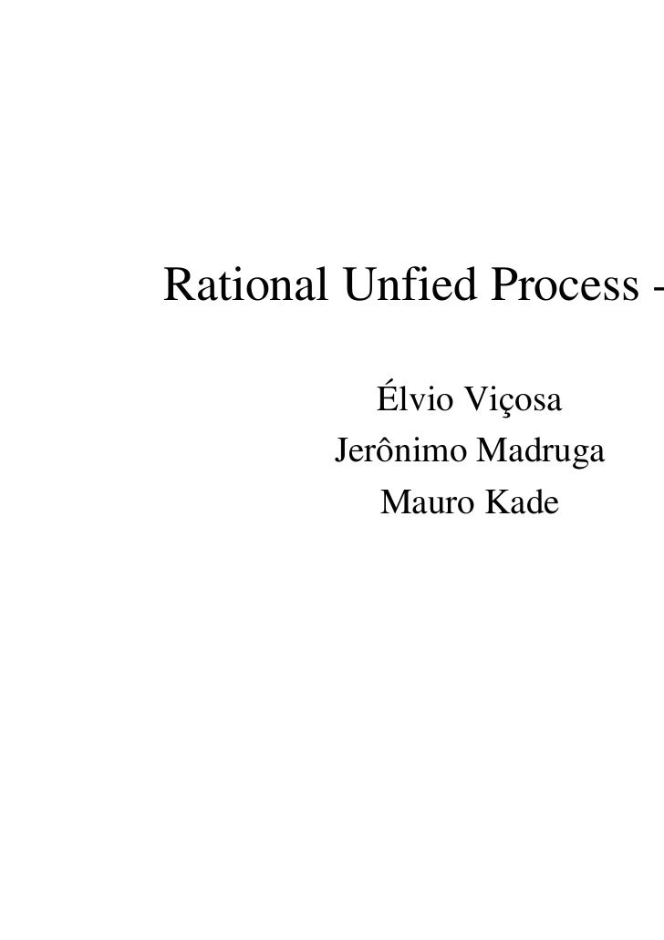 Rational Unfied Process - RUP           Élvio Viçosa        Jerônimo Madruga           Mauro Kade