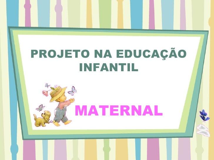 PROJETO NA EDUCAÇÃO INFANTIL MATERNAL