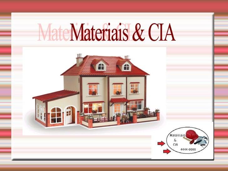 Materiais & CIA, foi criada em2002 e a até hoje vemproporcionando grande qualidadeem seus produtos, para melhorservir os s...
