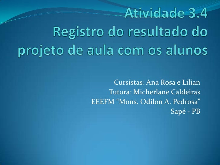 "Cursistas: Ana Rosa e Lilian    Tutora: Micherlane CaldeirasEEEFM ""Mons. Odilon A. Pedrosa""                       Sapé - PB"