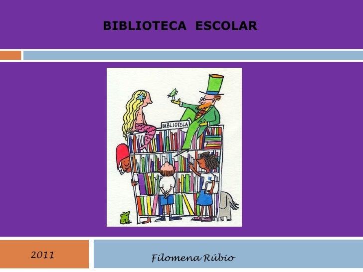 BIBLIOTECA ESCOLAR2011        Filomena Rúbio