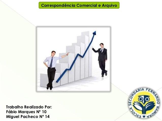 Correspondência Comercial e ArquivoTrabalho Realizado Por:Fábio Marques Nº 10Miguel Pacheco Nº 14