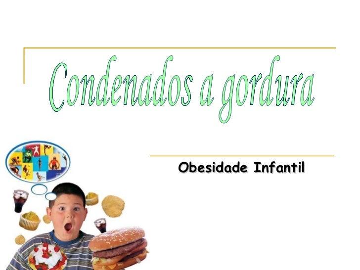 Obesidade Infantil Condenados a gordura