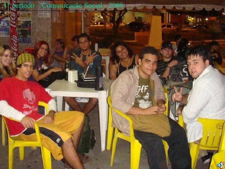 1 °  período – Comunicação Social -   2008