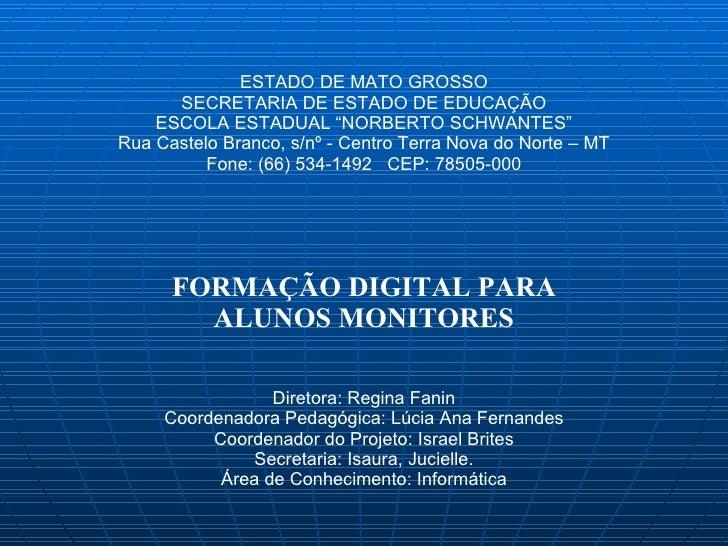 """ESTADO DE MATO GROSSO SECRETARIA DE ESTADO DE EDUCAÇÃO ESCOLA ESTADUAL """"NORBERTO SCHWANTES"""" Rua Castelo Branco, s/nº - Cen..."""