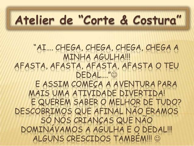 """Atelier de """"Corte & Costura""""    """"AI…. CHEGA, CHEGA, CHEGA, CHEGA A            MINHA AGULHA!!!AFASTA, AFASTA, AFASTA, AFAST..."""