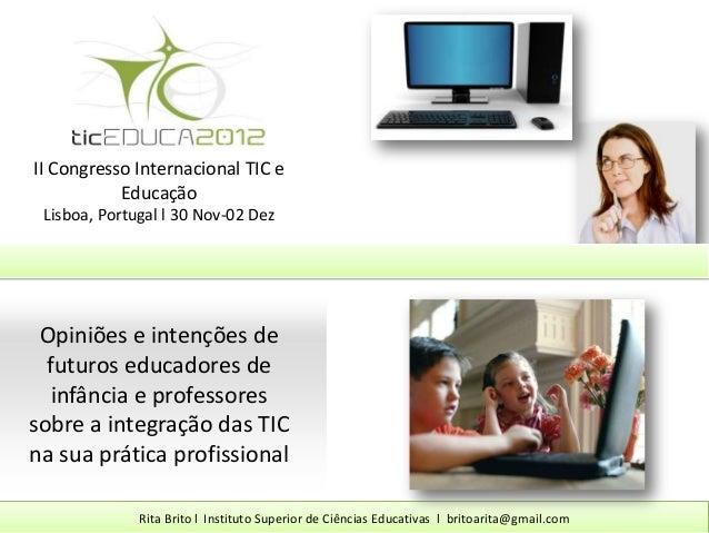 II Congresso Internacional TIC e           Educação Lisboa, Portugal l 30 Nov-02 Dez Opiniões e intenções de  futuros educ...