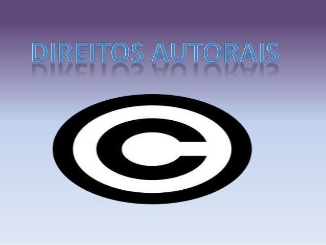 Direito autoral, direitos autorais ou direitos de autor sãoas denominações empregadas em referênciaao rol de direitos aos ...