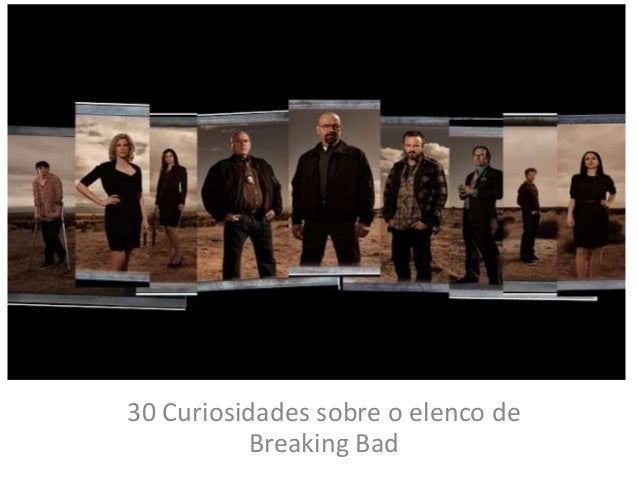 30 Curiosidades sobre o elenco de Breaking Bad