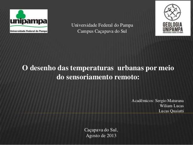 Universidade Federal do Pampa Campus Caçapava do Sul O desenho das temperaturas urbanas por meio do sensoriamento remoto: ...