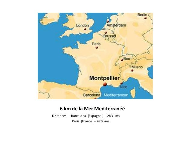 6 km de la Mer Mediterranéé Distances - Barcelona (Espagne ) - 283 kms Paris (France) – 470 kms