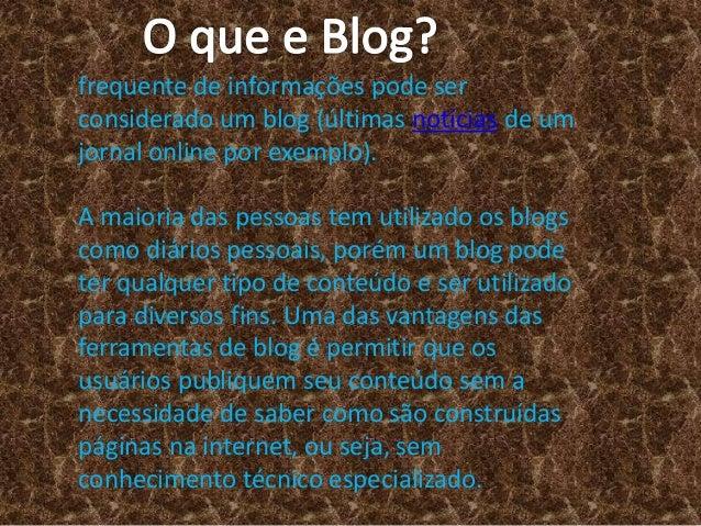 frequente de informações pode ser considerado um blog (últimas notícias de um jornal online por exemplo). A maioria das pe...