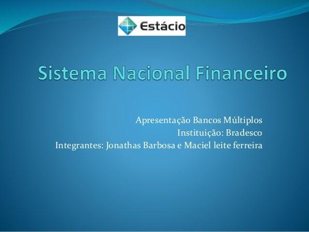 Apresentação Bancos Múltiplos Instituição: Bradesco Integrantes: Jonathas Barbosa e Maciel leite ferreira