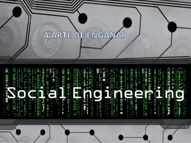 O QUE É ENGENHARIA SOCIAL? • Engenharia social designa a arte de manipular pessoas a fim de contornar dispositivos de segu...