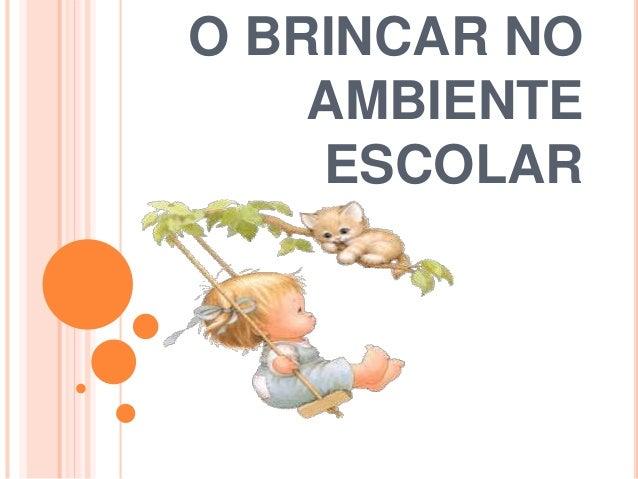 O BRINCAR NO AMBIENTE ESCOLAR
