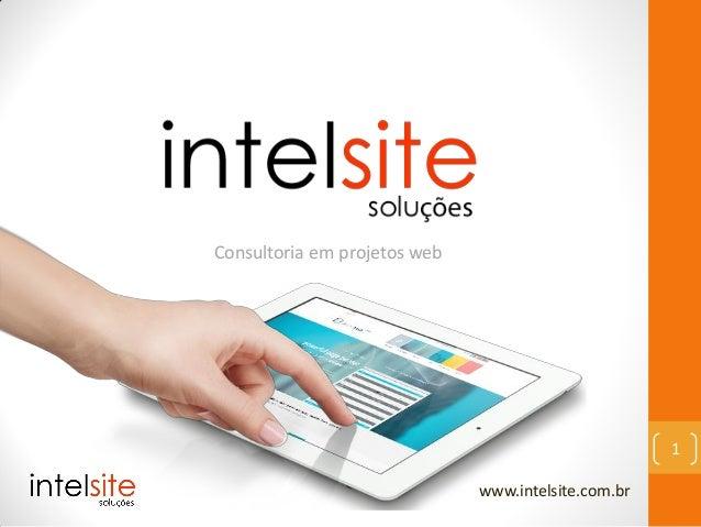 Consultoria em projetos web www.intelsite.com.br 1