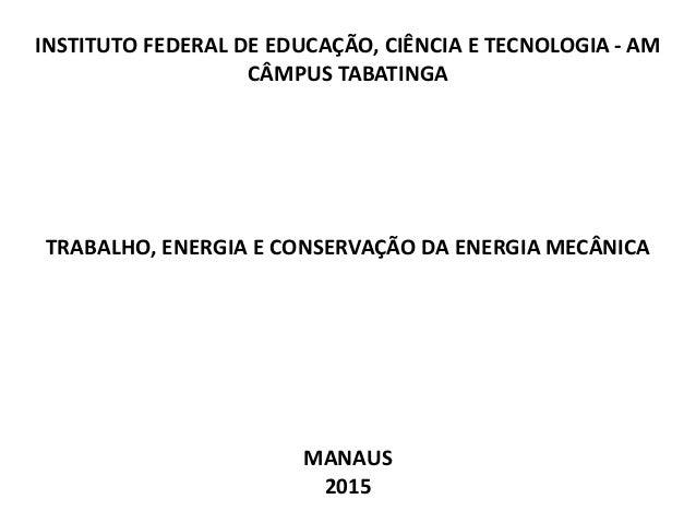 INSTITUTO FEDERAL DE EDUCAÇÃO, CIÊNCIA E TECNOLOGIA - AM CÂMPUS TABATINGA TRABALHO, ENERGIA E CONSERVAÇÃO DA ENERGIA MECÂN...