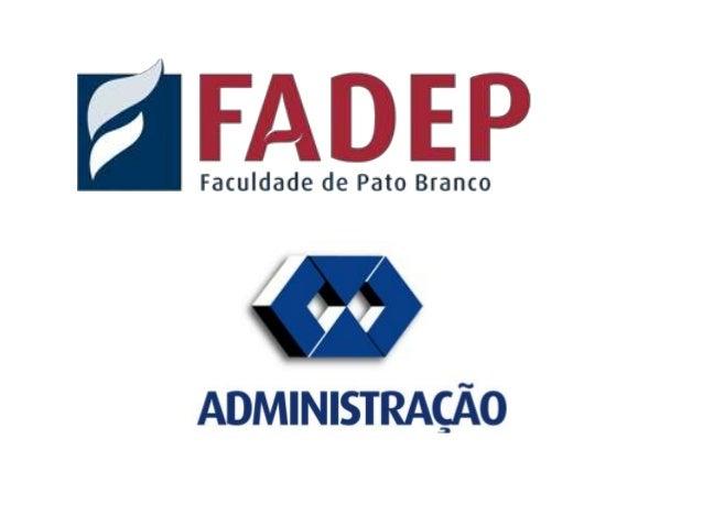 FADEP  Faculdade de Pato Branco       ü  ADMINISTRAÇÃO