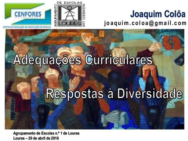 joaquim.coloa@gmail.com Joaquim Colôa Agrupamento de Escolas n.º 1 de Loures Loures – 20 de abril de 2016