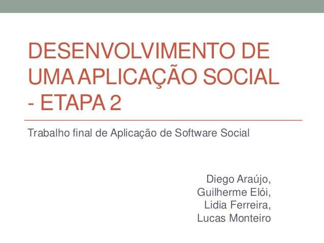 DESENVOLVIMENTO DEUMA APLICAÇÃO SOCIAL- ETAPA 2Trabalho final de Aplicação de Software Social                             ...