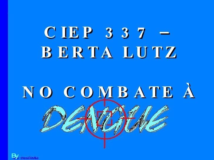 By Paulinha CIEP 337 – BERTA LUTZ NO COMBATE À