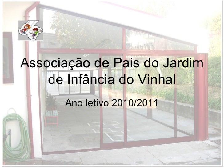 Associação de Pais do Jardim    de Infância do Vinhal      Ano letivo 2010/2011