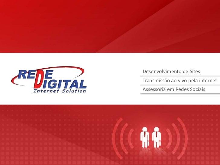 Desenvolvimento de Sites<br />Transmissão ao vivo pela internet<br />Assessoria em Redes Sociais<br />