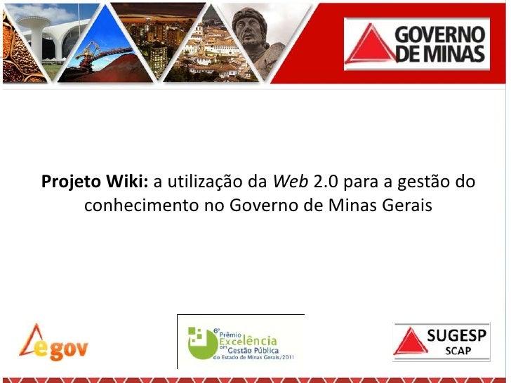 Projeto Wiki: a utilização da Web 2.0 para a gestão do     conhecimento no Governo de Minas Gerais