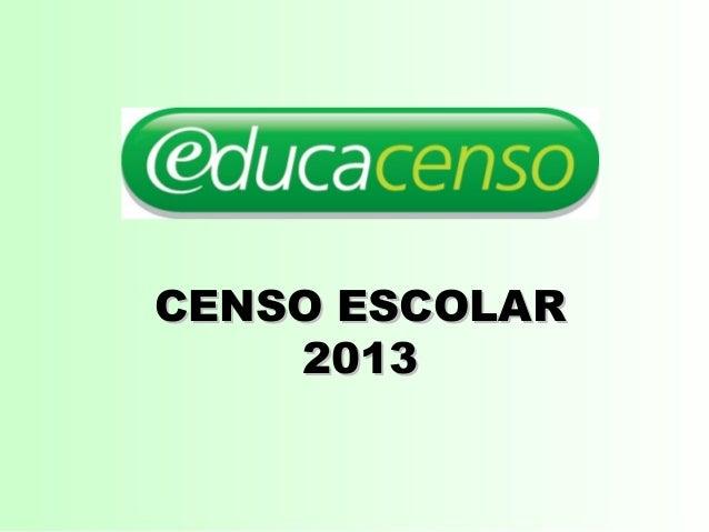 CENSO ESCOLARCENSO ESCOLAR 20132013