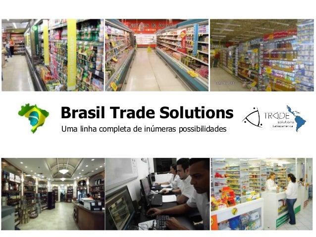 Brasil Trade Solutions Uma linha completa de inúmeras possibilidades  1