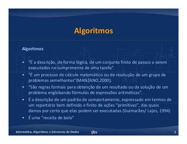 """Informática, Algoritmos e Estruturas de Dados Ifes 1 Algoritmos Algoritmos • """"É a descrição, de forma lógica, de um conjun..."""