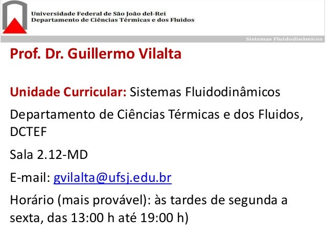 Prof. Dr. Guillermo Vilalta  Unidade Curricular:Sistemas Fluidodinâmicos  Departamento de Ciências Térmicas e dos Fluidos,...