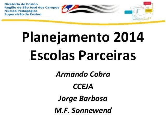 Planejamento 2014 Escolas Parceiras Armando Cobra CCEJA Jorge Barbosa M.F. Sonnewend
