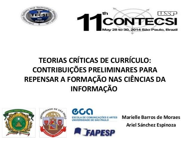 TEORIAS CRÍTICAS DE CURRÍCULO: CONTRIBUIÇÕES PRELIMINARES PARA REPENSAR A FORMAÇÃO NAS CIÊNCIAS DA INFORMAÇÃO Marielle Bar...