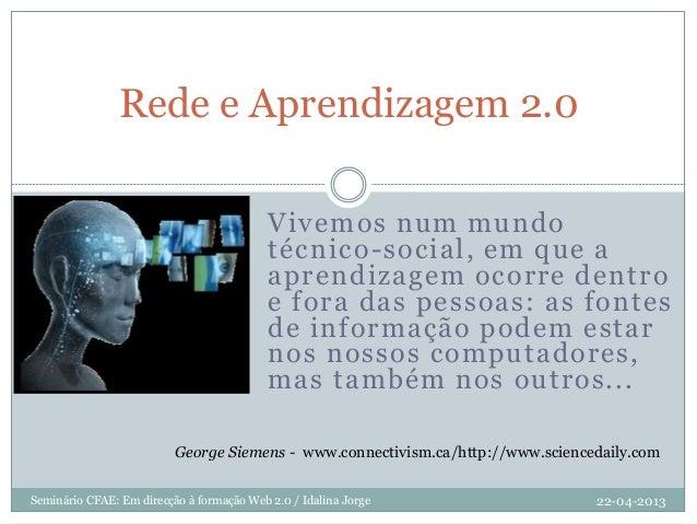 Vivemos num mundotécnico-social, em que aaprendizagem ocorre dentroe fora das pessoas: as fontesde informação podem estarn...