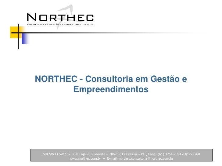 SHCSW CLSW 102 BL B Loja 95 Sudoeste – 70670-512 Brasília – DF , Fone: (61) 3254-2094 e 81229760  www.northec.com.br  –  E...