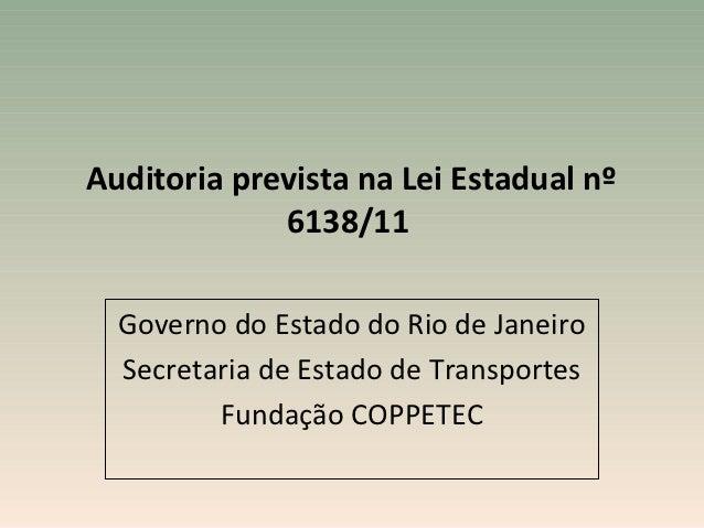 Auditoria prevista na Lei Estadual nº             6138/11  Governo do Estado do Rio de Janeiro  Secretaria de Estado de Tr...