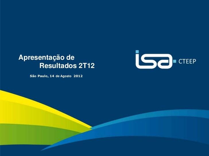 Apresentação de         Resultados 2T12       São Paulo, 14 de Agosto 2012                                      Sua energi...
