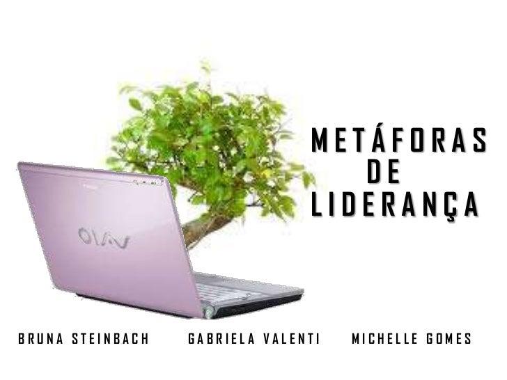 METÁFORAS                                   DE                                LIDERANÇABRUNA STEINBACH   GABRIELA VALENTI ...