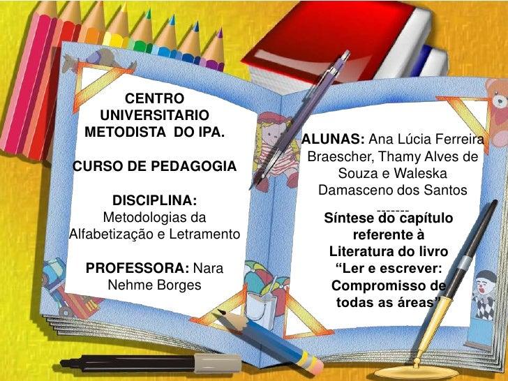CENTRO  UNIVERSITARIO  METODISTA  DO IPA.<br />CURSO DE PEDAGOGIA<br />DISCIPLINA: Metodologias da Alfabetização e Letrame...