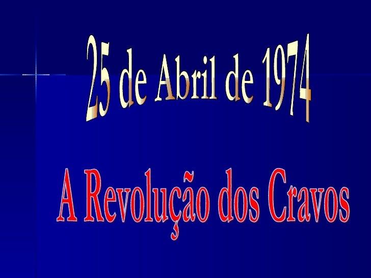 25 de Abril de 1974 A Revolução dos Cravos
