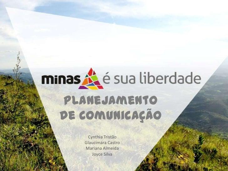 Planejamento de Comunicação<br />Cynthia Tristão<br />Glaucimara Castro<br />Mariana Almeida<br />Joyce Silva<br />