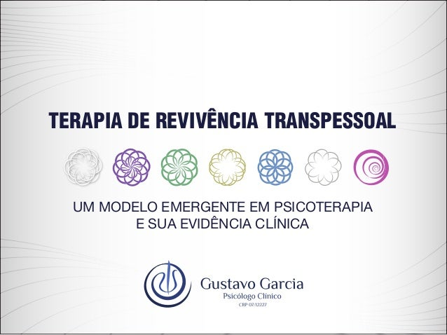 TERAPIA DE REVIVÊNCIA TRANSPESSOAL UM MODELO EMERGENTE EM PSICOTERAPIA E SUA EVIDÊNCIA CLÍNICA