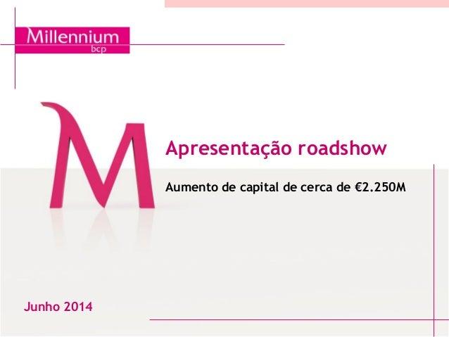 Apresentação roadshow Aumento de capital de cerca de €2.250M Junho 2014