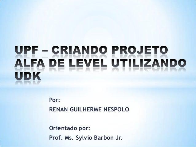 Por: RENAN GUILHERME NESPOLO Orientado por: Prof. Ms. Sylvio Barbon Jr.