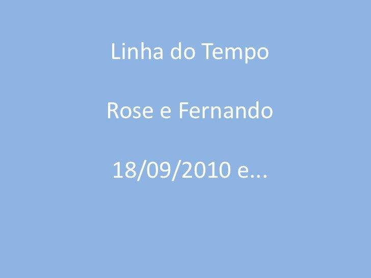 Linha do TempoRose e Fernando18/09/2010 e...