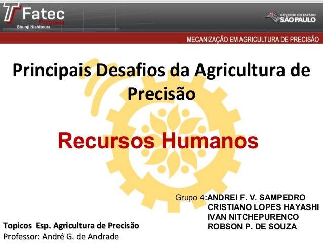 Principais Desafios da Agricultura de Precisão  Recursos Humanos  Topicos Esp. Agricultura de Precisão Professor: André G....
