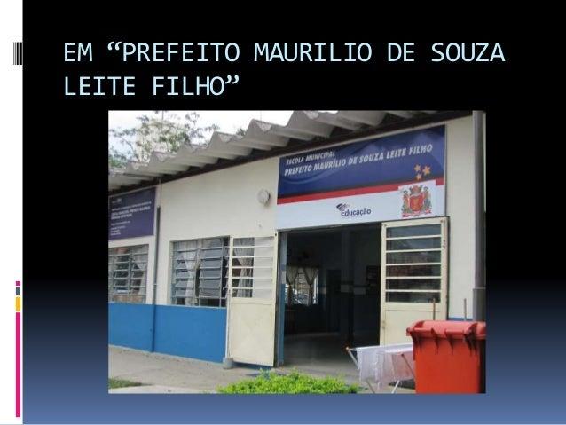"""EM """"PREFEITO MAURILIO DE SOUZA  LEITE FILHO"""""""